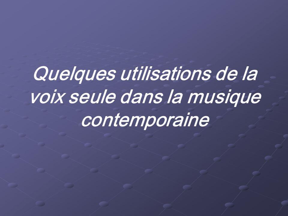 Quelques utilisations de la voix seule dans la musique contemporaine