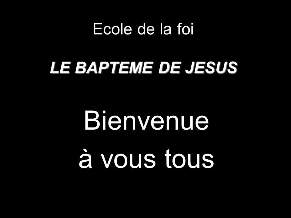 Ecole de la foi LE BAPTEME DE JESUS