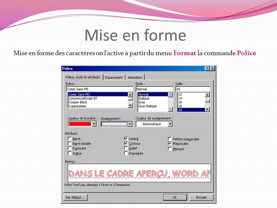 Mise en forme Mise en forme des caractères on l'active à partir du menu Format la commande Police