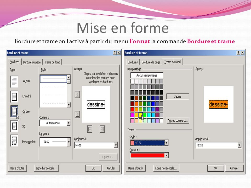 Mise en forme Bordure et trame on l'active à partir du menu Format la commande Bordure et trame