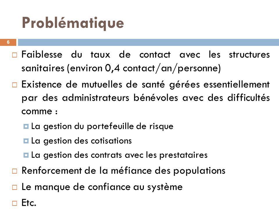 Problématique Faiblesse du taux de contact avec les structures sanitaires (environ 0,4 contact/an/personne)