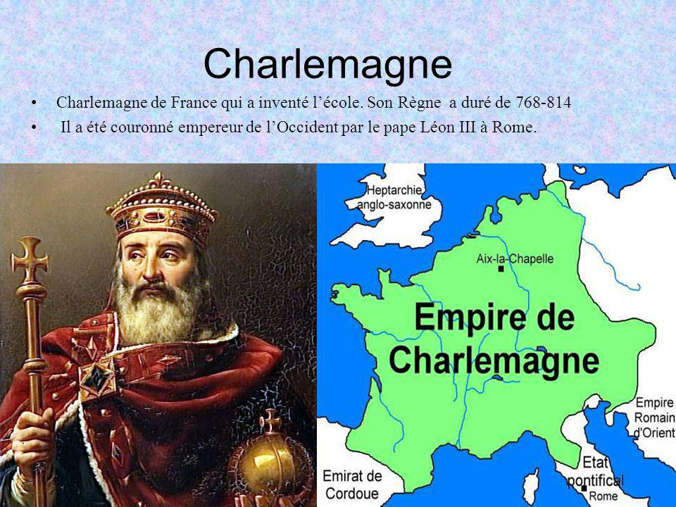 Charlemagne Charlemagne de France qui a inventé l'école. Son Règne a duré de 768-814.