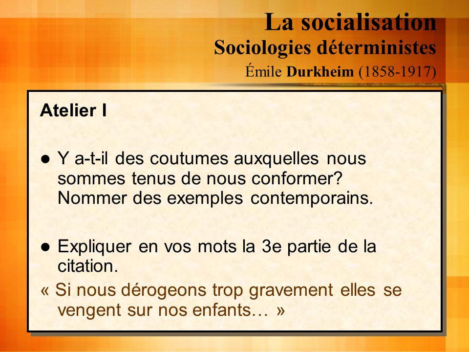 La socialisation Sociologies déterministes Émile Durkheim (1858-1917)