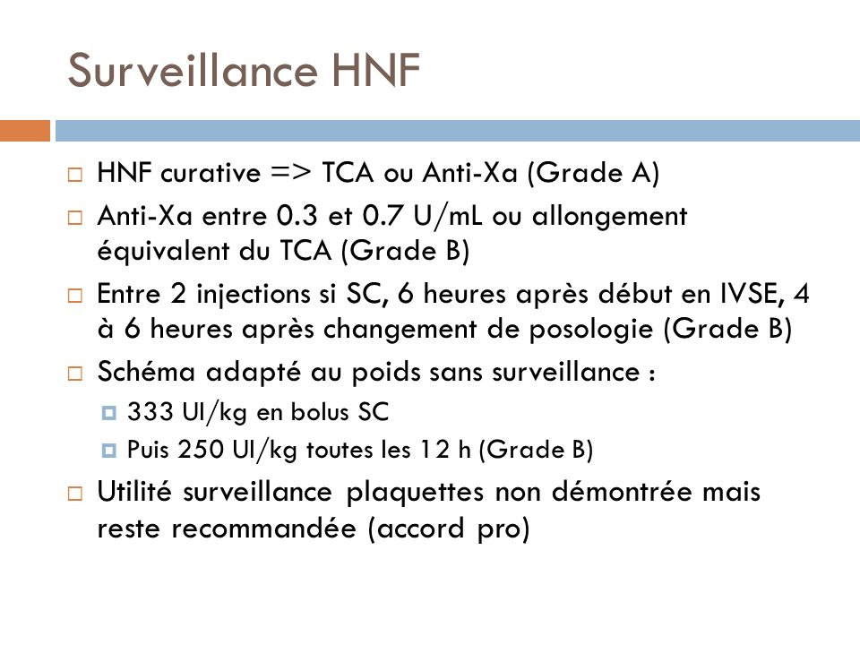 Surveillance HNF HNF curative => TCA ou Anti-Xa (Grade A) Anti-Xa entre 0.3 et 0.7 U/mL ou allongement équivalent du TCA (Grade B)