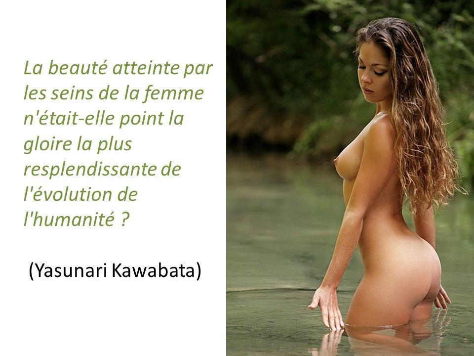 La beauté atteinte par les seins de la femme n était-elle point la gloire la plus resplendissante de l évolution de l humanité