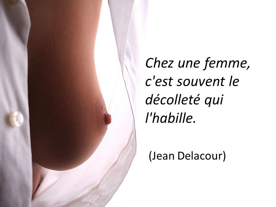 Chez une femme, c est souvent le décolleté qui l habille.