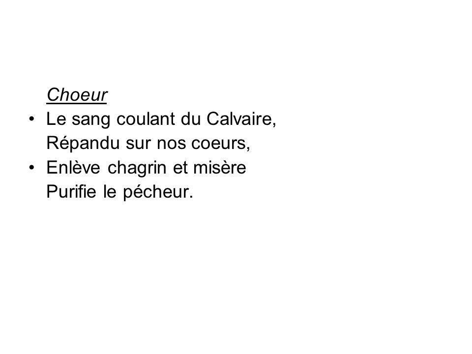 Choeur Le sang coulant du Calvaire, Répandu sur nos coeurs, Enlève chagrin et misère.