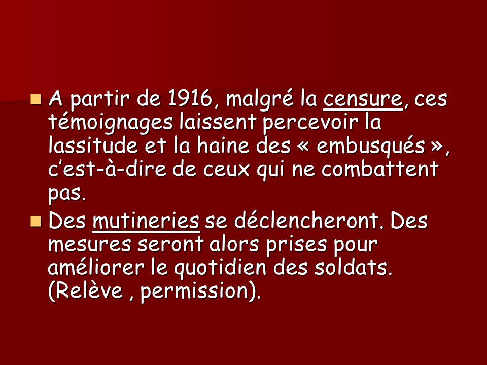 A partir de 1916, malgré la censure, ces témoignages laissent percevoir la lassitude et la haine des « embusqués », c'est-à-dire de ceux qui ne combattent pas.