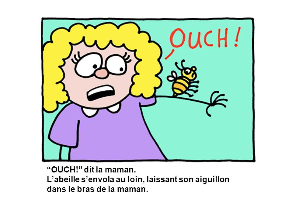 OUCH! dit la maman. L'abeille s'envola au loin, laissant son aiguillon