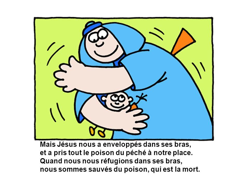 Mais Jésus nous a enveloppés dans ses bras,