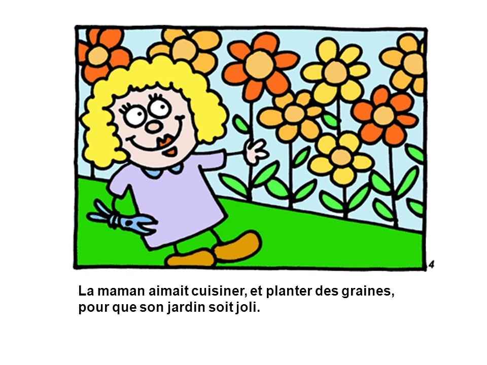La maman aimait cuisiner, et planter des graines,