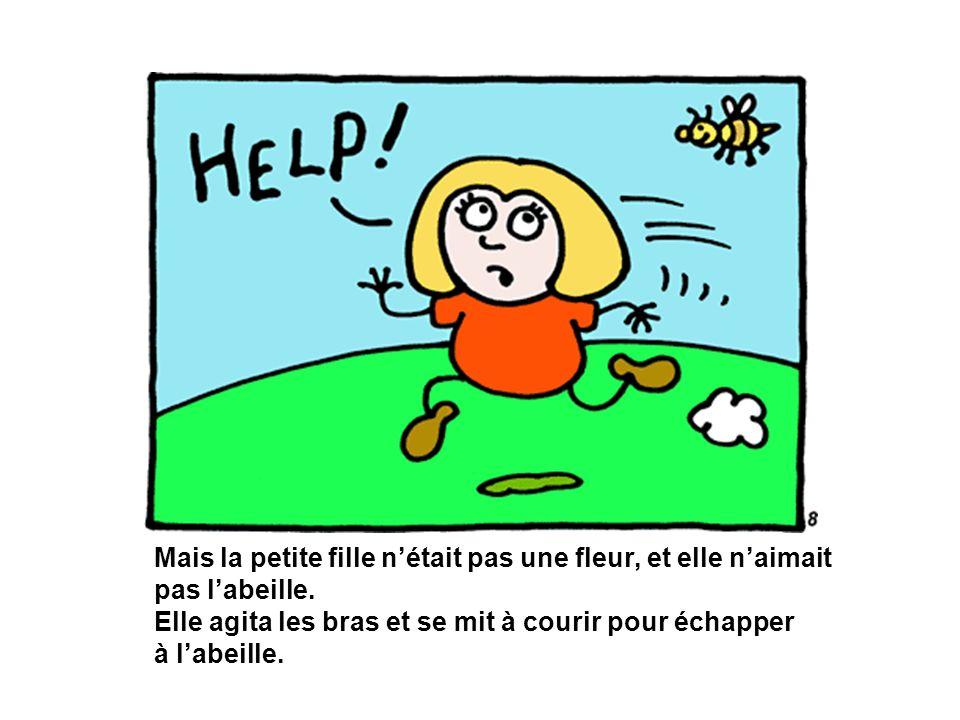Mais la petite fille n'était pas une fleur, et elle n'aimait pas l'abeille. Elle agita les bras et se mit à courir pour échapper