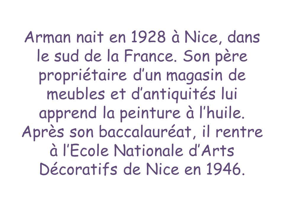 Arman nait en 1928 à Nice, dans le sud de la France