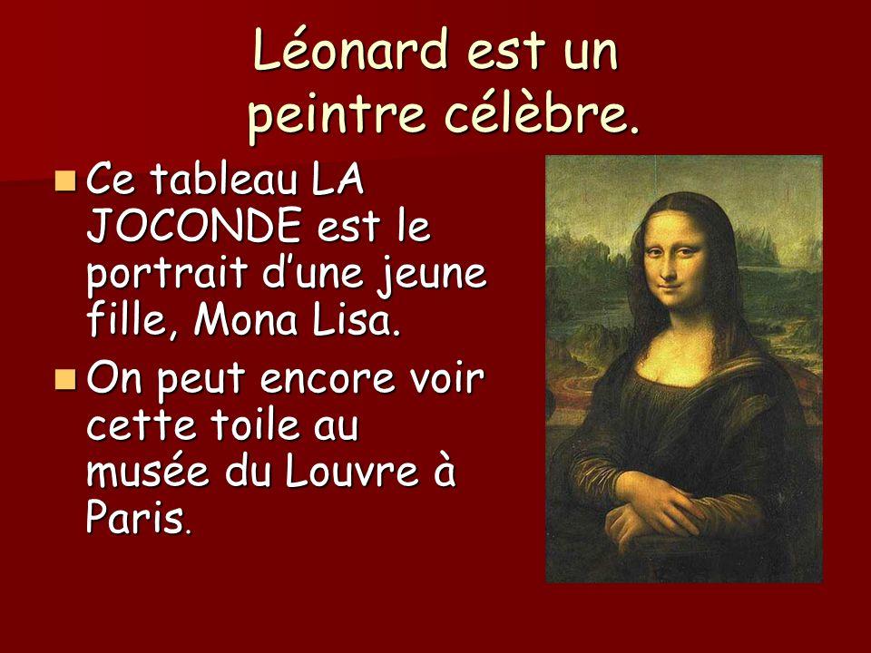Léonard est un peintre célèbre.
