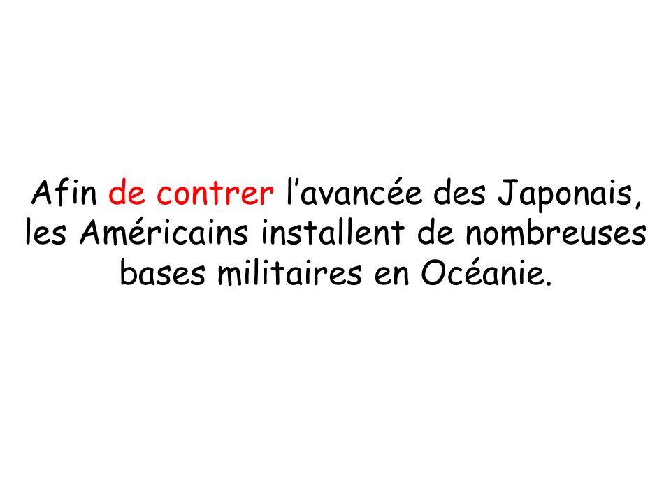 Afin de contrer l'avancée des Japonais, les Américains installent de nombreuses bases militaires en Océanie.