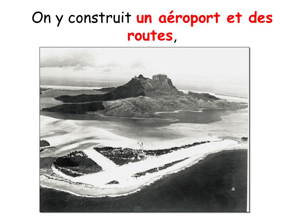 On y construit un aéroport et des routes,