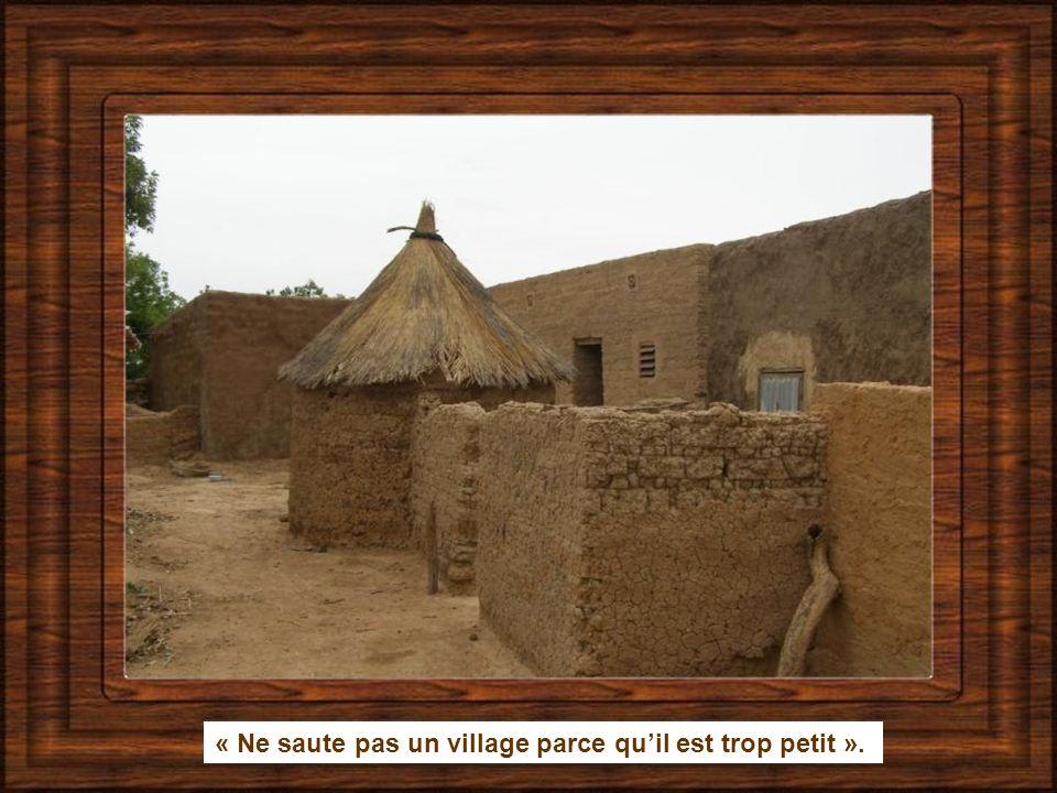 « Ne saute pas un village parce qu'il est trop petit ».