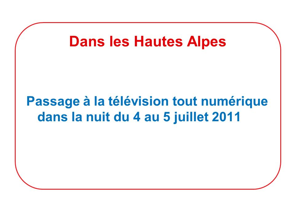 Dans les Hautes Alpes Passage à la télévision tout numérique dans la nuit du 4 au 5 juillet 2011