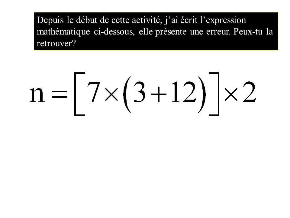 Depuis le début de cette activité, j'ai écrit l'expression mathématique ci-dessous, elle présente une erreur.