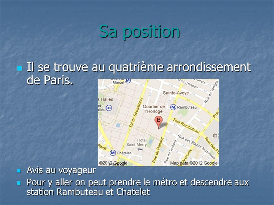 Sa position Il se trouve au quatrième arrondissement de Paris.