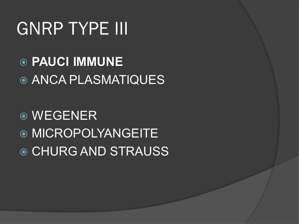 GNRP TYPE III PAUCI IMMUNE ANCA PLASMATIQUES WEGENER MICROPOLYANGEITE