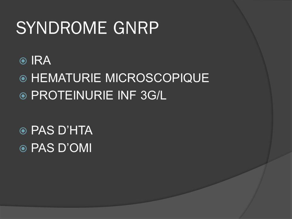 SYNDROME GNRP IRA HEMATURIE MICROSCOPIQUE PROTEINURIE INF 3G/L