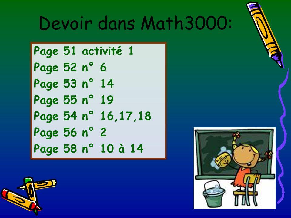 Devoir dans Math3000: Page 51 activité 1 Page 52 n° 6 Page 53 n° 14