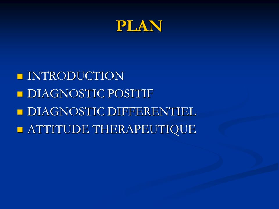 PLAN INTRODUCTION DIAGNOSTIC POSITIF DIAGNOSTIC DIFFERENTIEL