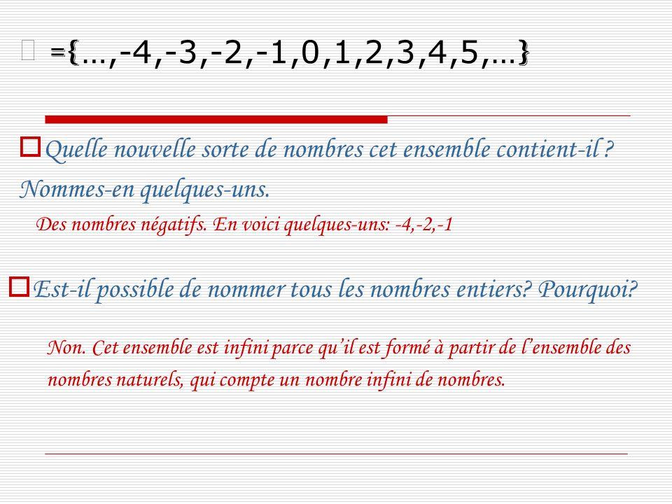 ={…,-4,-3,-2,-1,0,1,2,3,4,5,…} Quelle nouvelle sorte de nombres cet ensemble contient-il Nommes-en quelques-uns.