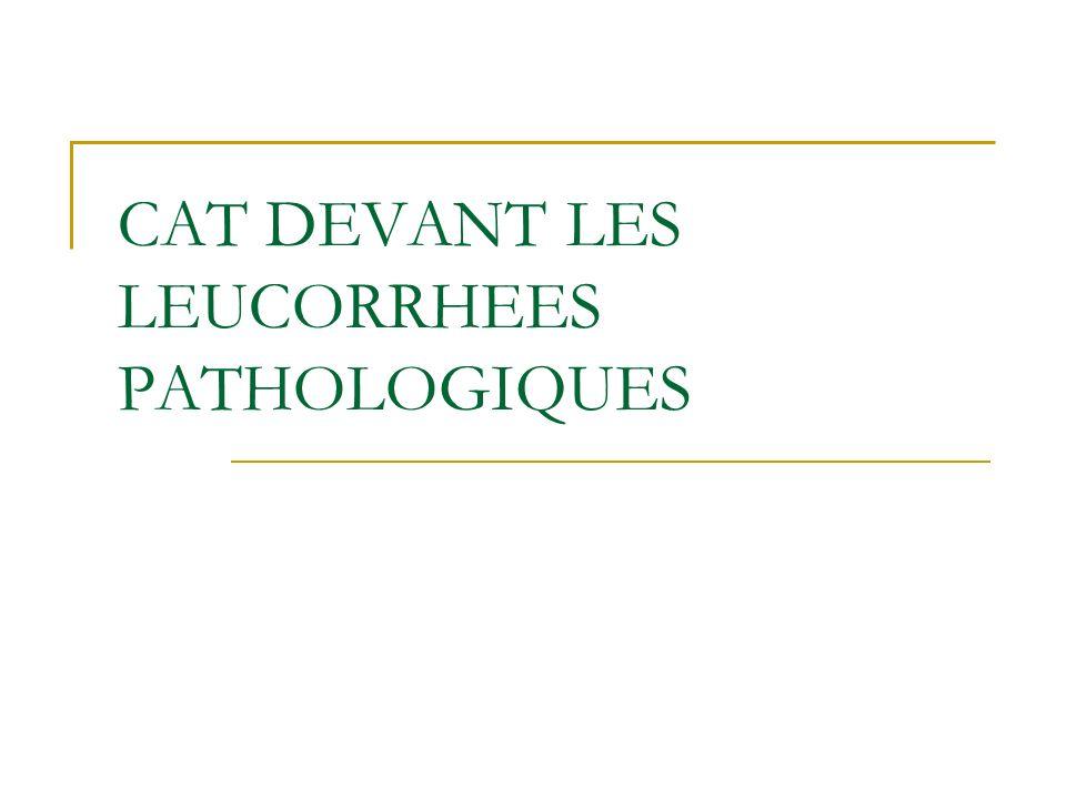 CAT DEVANT LES LEUCORRHEES PATHOLOGIQUES