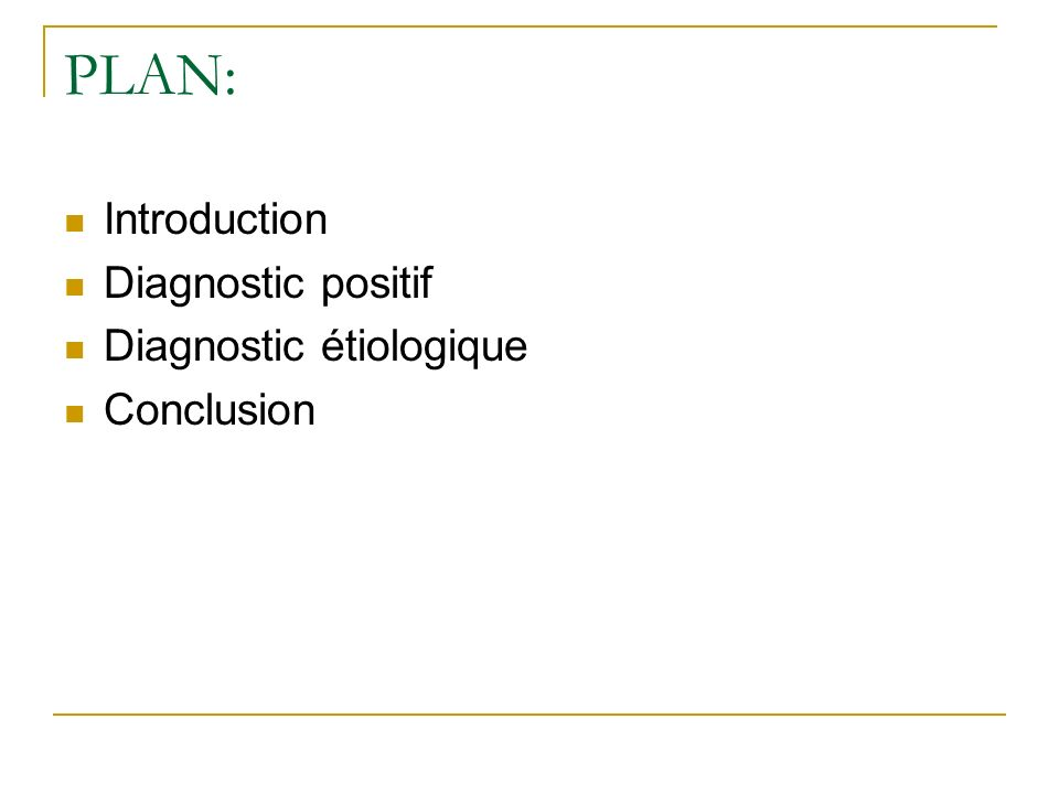 PLAN: Introduction Diagnostic positif Diagnostic étiologique