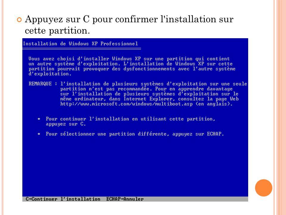 Appuyez sur C pour confirmer l installation sur cette partition.