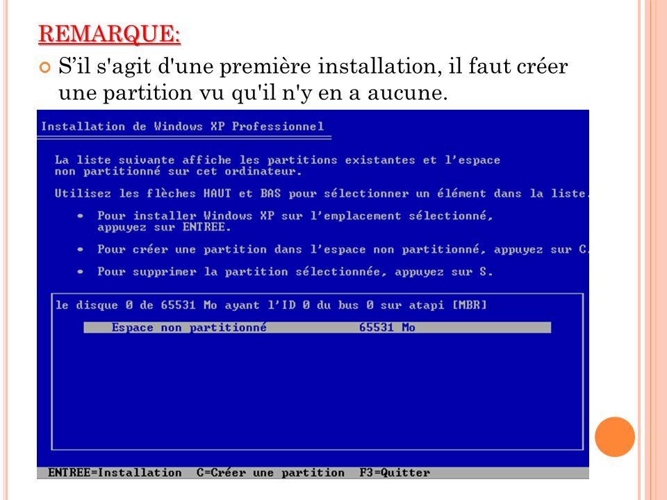 REMARQUE: S'il s agit d une première installation, il faut créer une partition vu qu il n y en a aucune.