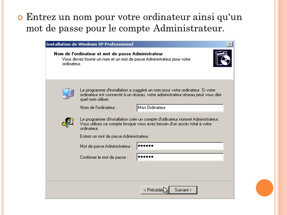 Entrez un nom pour votre ordinateur ainsi qu un mot de passe pour le compte Administrateur.