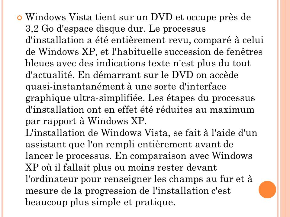 Windows Vista tient sur un DVD et occupe près de 3,2 Go d espace disque dur.