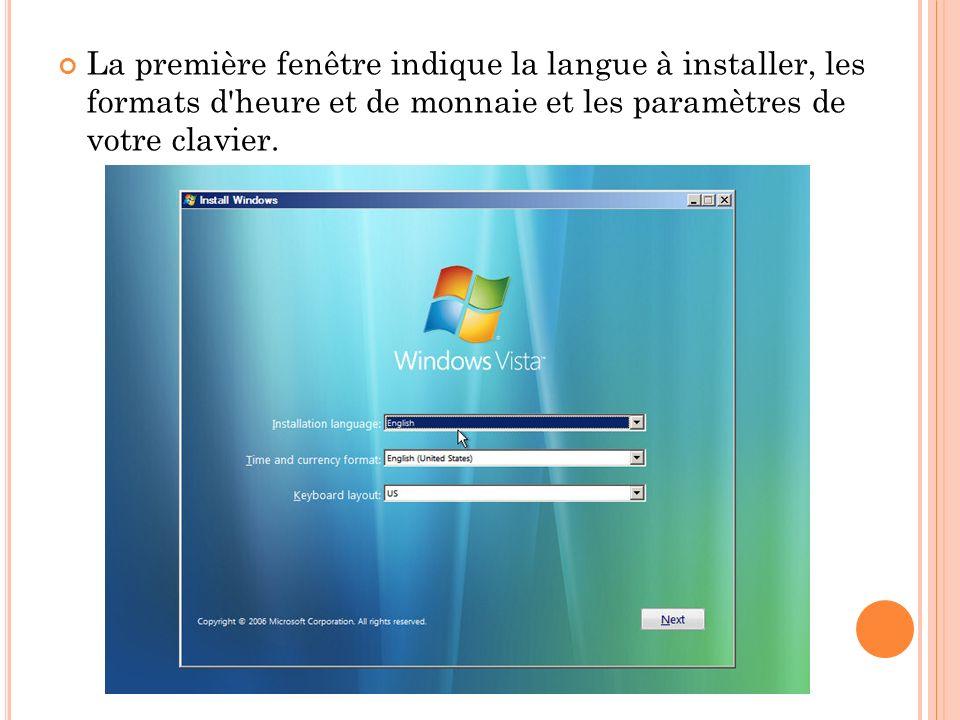 La première fenêtre indique la langue à installer, les formats d heure et de monnaie et les paramètres de votre clavier.