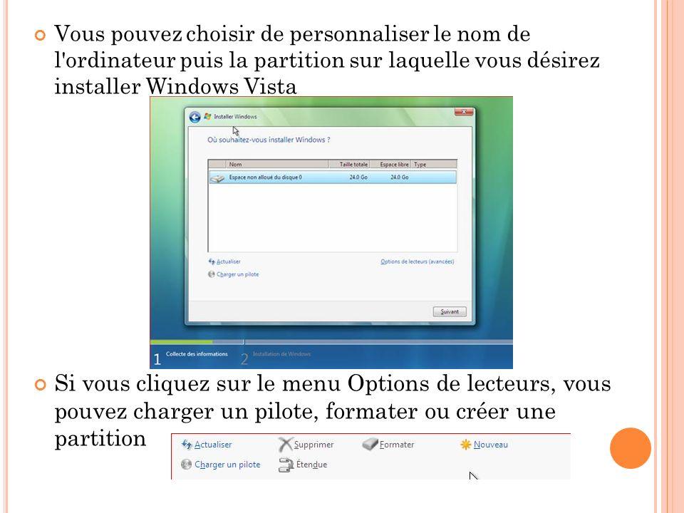 Vous pouvez choisir de personnaliser le nom de l ordinateur puis la partition sur laquelle vous désirez installer Windows Vista