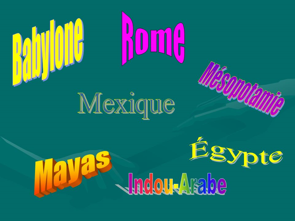 Babylone Rome Mésopotamie Mexique Égypte Mayas Indou-Arabe