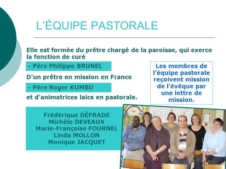 L'ÉQUIPE PASTORALE Elle est formée du prêtre chargé de la paroisse, qui exerce la fonction de curé.