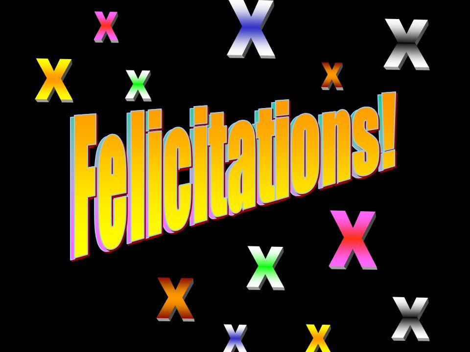 X Felicitations! Felicitations! Felicitations!