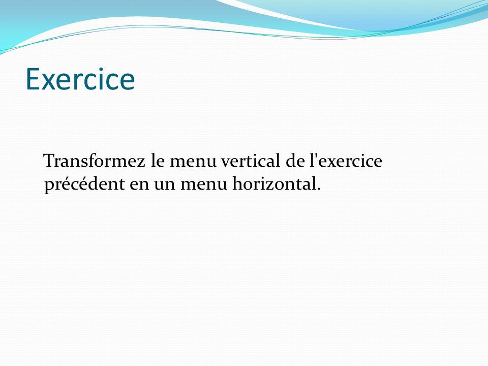 Exercice Transformez le menu vertical de l exercice précédent en un menu horizontal.