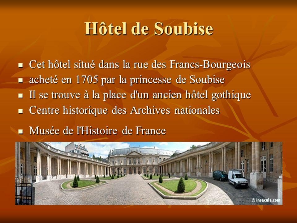 Hôtel de Soubise Cet hôtel situé dans la rue des Francs-Bourgeois