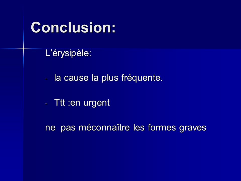 Conclusion: L'érysipèle: la cause la plus fréquente. Ttt :en urgent