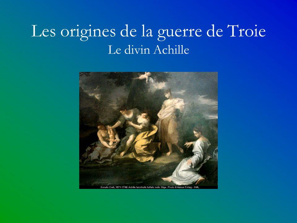 Les origines de la guerre de Troie Le divin Achille