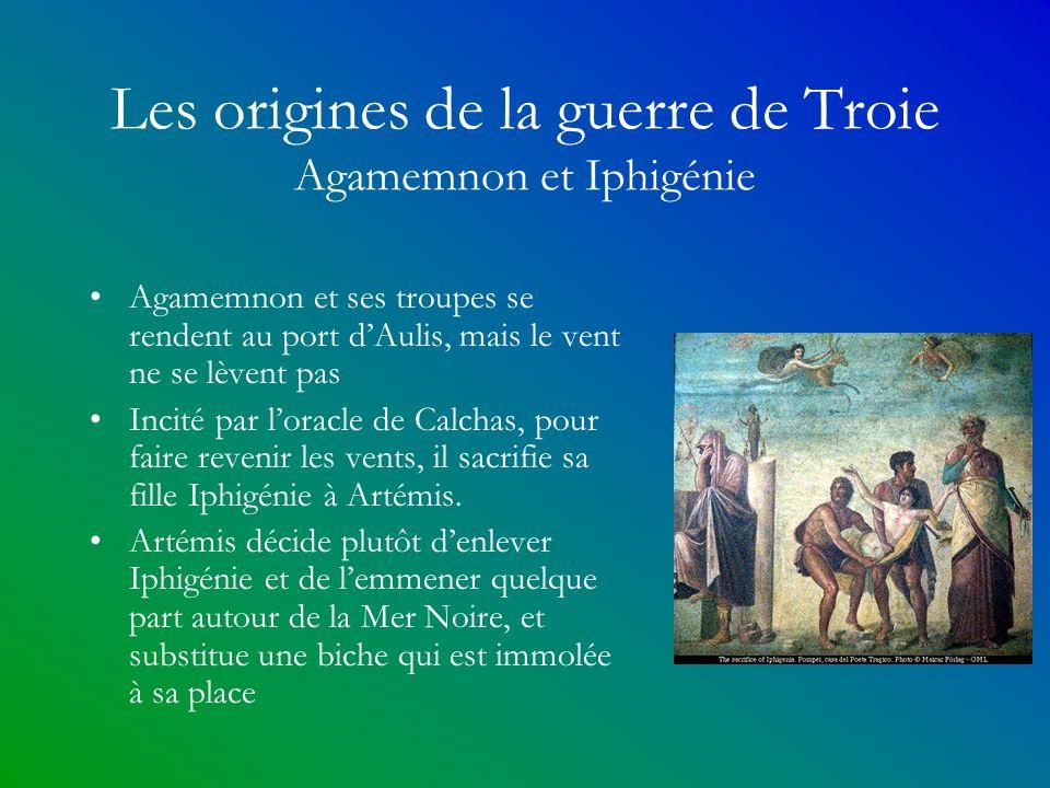 Les origines de la guerre de Troie Agamemnon et Iphigénie