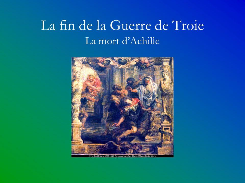 La fin de la Guerre de Troie La mort d'Achille