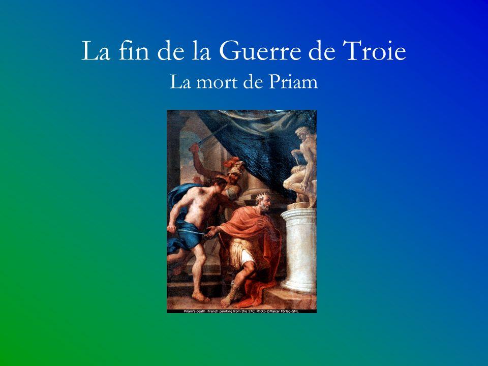 La fin de la Guerre de Troie La mort de Priam