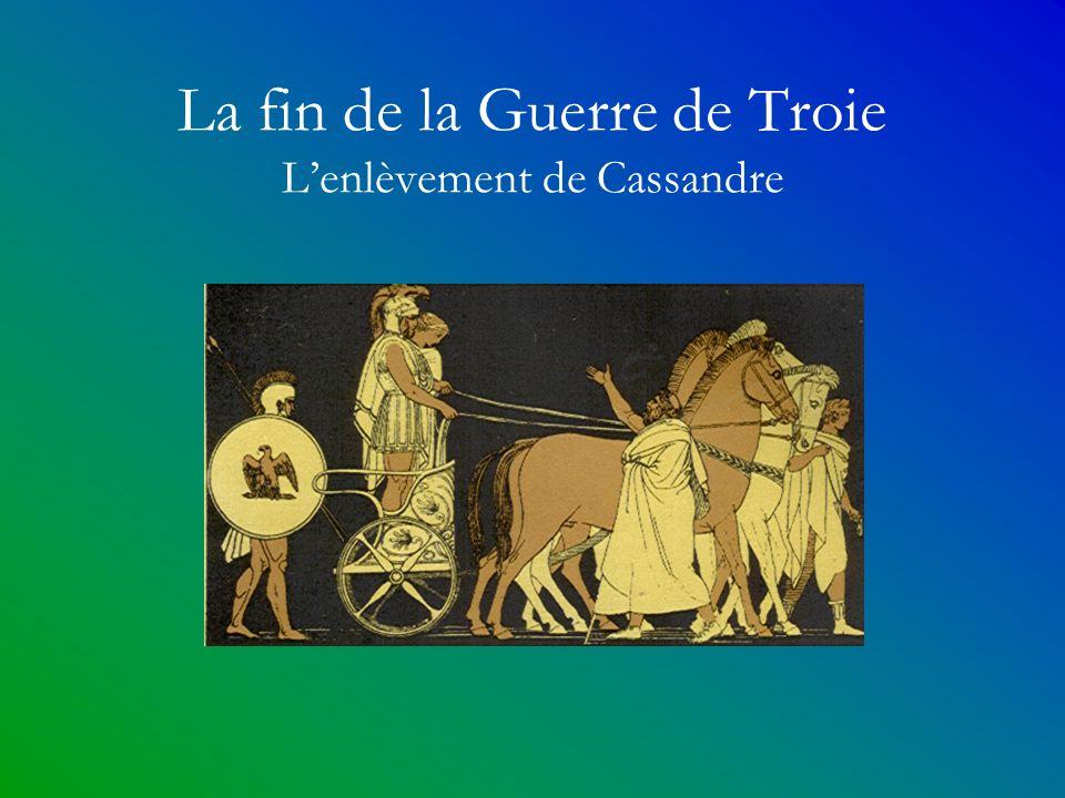 La fin de la Guerre de Troie L'enlèvement de Cassandre