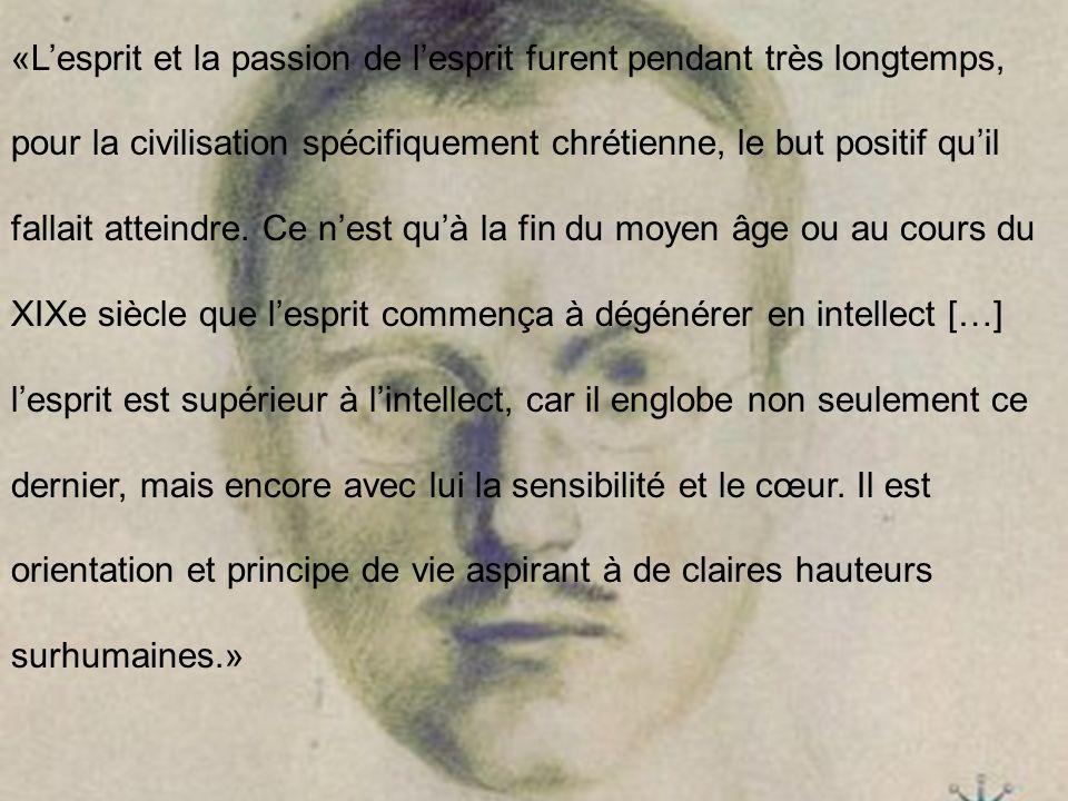 «L'esprit et la passion de l'esprit furent pendant très longtemps, pour la civilisation spécifiquement chrétienne, le but positif qu'il fallait atteindre.