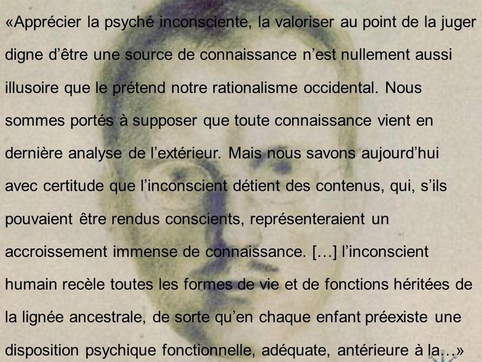 «Apprécier la psyché inconsciente, la valoriser au point de la juger digne d'être une source de connaissance n'est nullement aussi illusoire que le prétend notre rationalisme occidental.